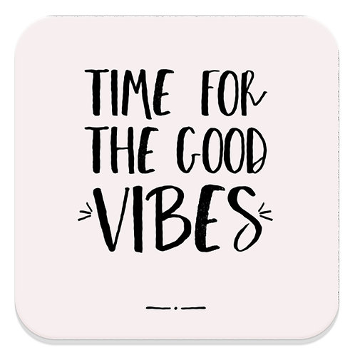 TIME FOR THE GOOD VIBES