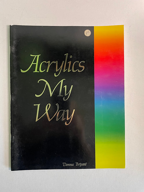 Acrylics My Way by Donna Bryant