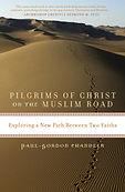 Pilgrims of Christ on the Muslim Road, Paul-Gordon Chandler