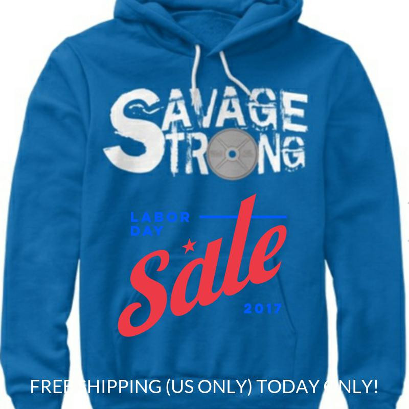 Savage Strong, hoodie, sale, labor day