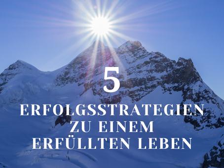 5 Erfolgsstrategien zu einem erfüllten Leben
