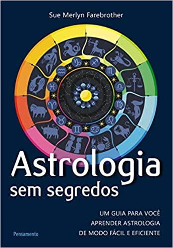 Astrologia sem Segredos: Um Guia Para Você Aprender Astrologia de Modo Fácil e E