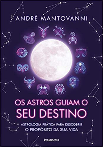 Os Astros Guiam seu Destino: Astrologia prática para descobrir o propósito da su