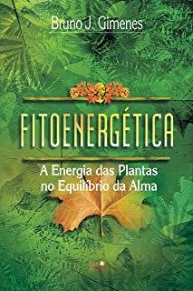 Fitoenergética A Energia das Plantas no Equilíbrio da Alma