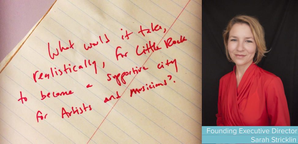 """A photo of a handwritten note that says """"What would it take, realistically, for Little Rock to become a supportive city for Artists and Musicians?"""" next to a photograph of the CCC's Founder, Sarah Stricklin"""