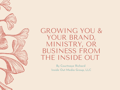 Growing You & Your Brand, Ministry, or Business from the Inside Out Course