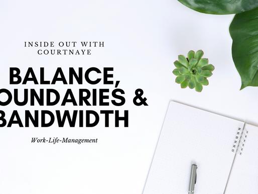 Balance, Boundaries & Bandwidth