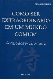 livro como ser extraordinário em um mundo comum - a filosofia samurai