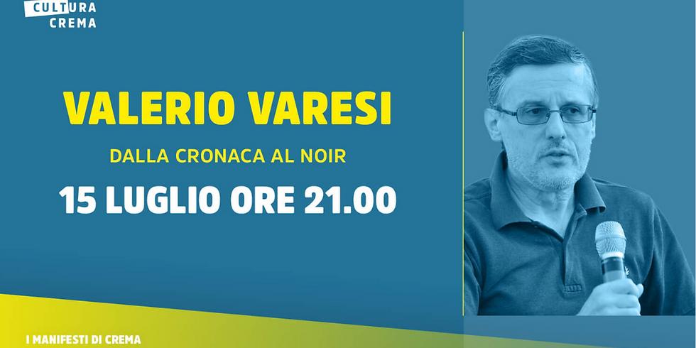 VALERIO VARESI - DALLA CRONACA AL NOIR