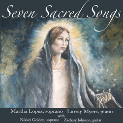 Seven Sacred Songs by Martha Lopez, soprano and Lurray Myers, piano