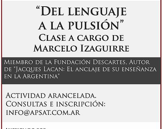 """CLASE: """"Del lenguaje a la pulsión"""", a cargo de Marcelo Izaguirre"""