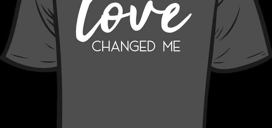 love CHANGED ME