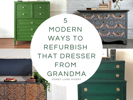 5 Modern Ways to Refurbish that Dresser from Grandma