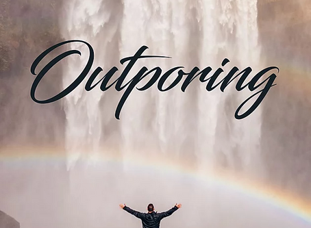 OVERFLOW OF OUTPOURING