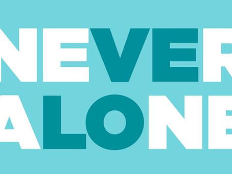 NEVER ALONE!