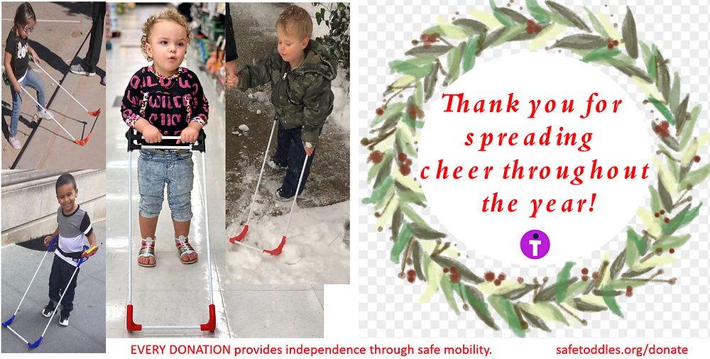 Thank you for spreading cheer throughout the year! EVERY DONATION provides independence through safe mobility safetoddles.org/donate