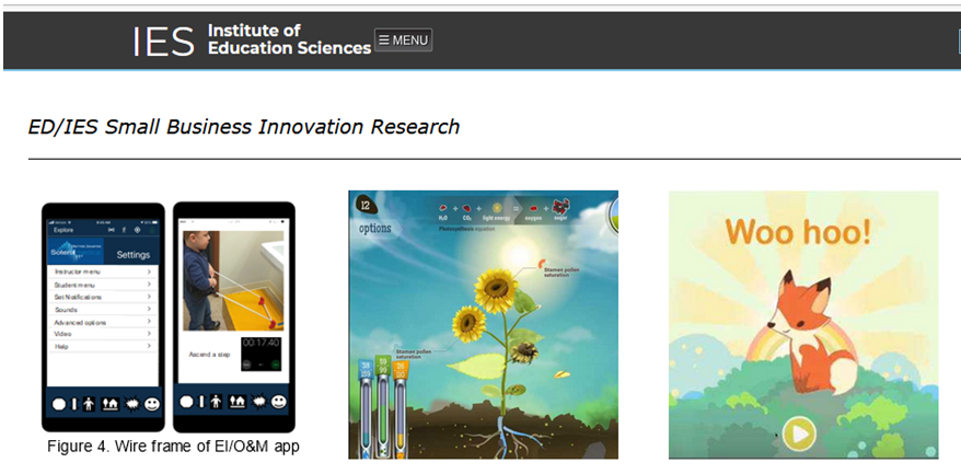 IES Institue of Education Sciences ED/IES Small Business Innovation Research. Three panels of pictures- a wireframe of Safe Toddles' app showing a menu screen and a photo of a boy traversing a yellow step up to wash at the sink reads Figure 4. Wire Frame EI/O&M app, one with flowers and one with a fox that reads Woo hoo!