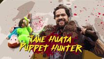 Tane Huata: Puppet Hunter     2016