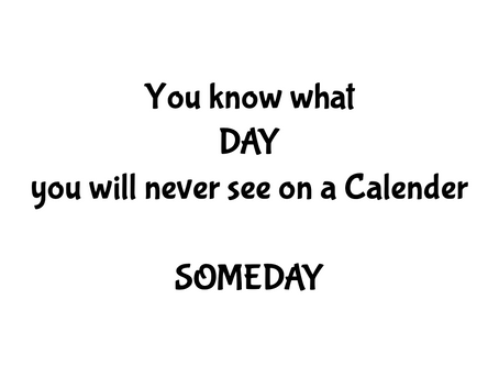 Someday, doesn't exist...