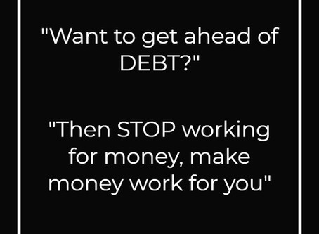 Start Making Money Work For you, if you truly want to get ahead of Debt.