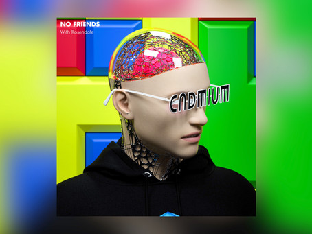 Cadmium - No Friends (Feat. Rosendale)