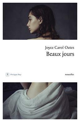 Joyce Carol Oates Beaux jours Editions Philippe Rey