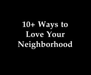 10+ Ways You Can Love Your Neighborhood