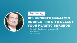 Dr. Kenneth Benjamin Hughes on How to Select a Plastic Surgeon