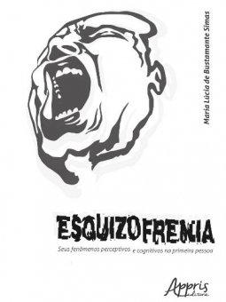 Esquizofrenia: Seus Fenômenos Perceptivos e Cognitivos na Primeira Pessoa