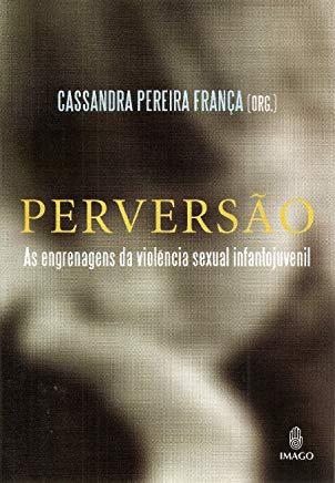 Perversão: as engrenagens da violência sexual infantojuvenil