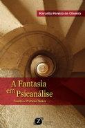 A fantasia em psicanálise: teoria e prática clínica