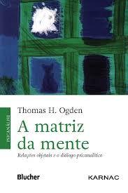 A matriz da mente:relações objetais e diálogo psicanalítico