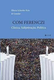 Com Ferenczi: clínica, subjetivação, política