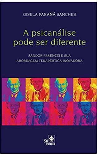 A psicanálise pode ser diferente: Sandor Ferenczi e sua abordagem terapêutica...
