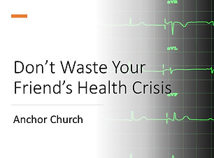 Don't Waste Your Friend's Health Crisis.