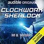 clockwork sherlock audible cover.jpg