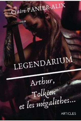 LEGENDARIUM : Arthur, Tolkien et les mégalithes