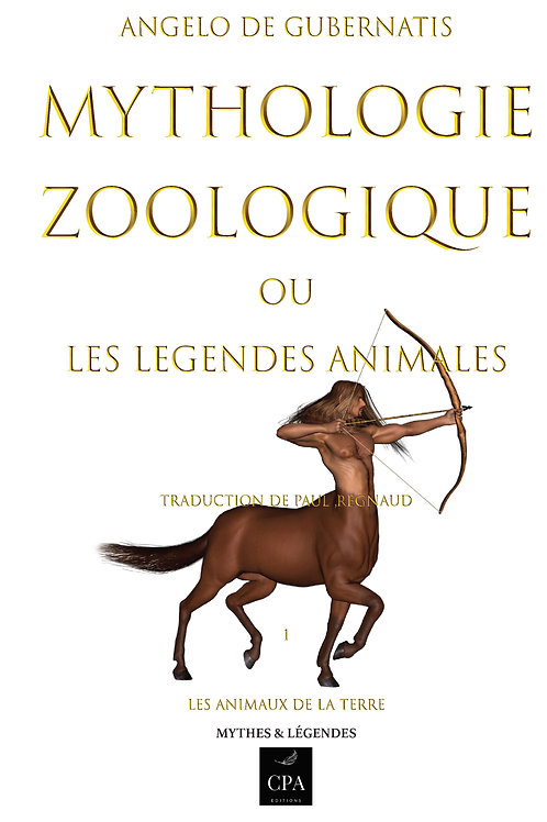 MYTHOLOGIE ZOOLOGIQUE OU LES LEGENDES ANIMALES, tome 1