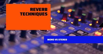 Reverb Techniques: Mono vs Stereo