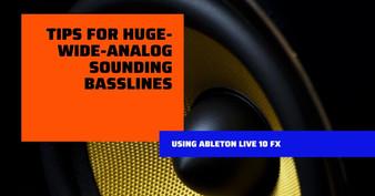 Tips for Huge-Wide-Analog sounding Basslines