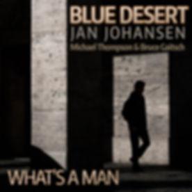 Blue Desert - What's a Man.jpg