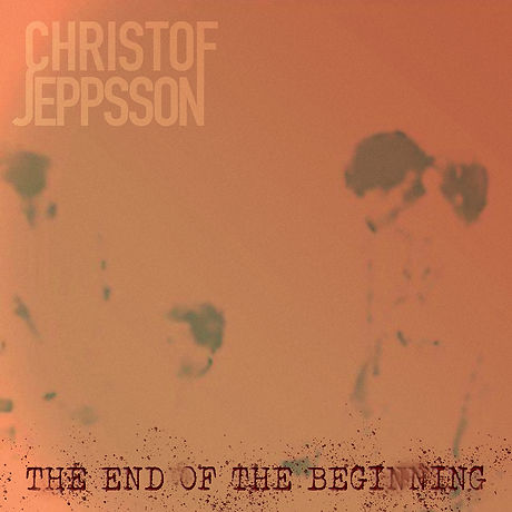 Christof Jeppsson - The End Of The Begin