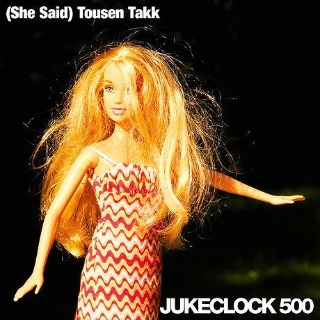 Jukeclock 500 - (She Said) Tousen Takk.j