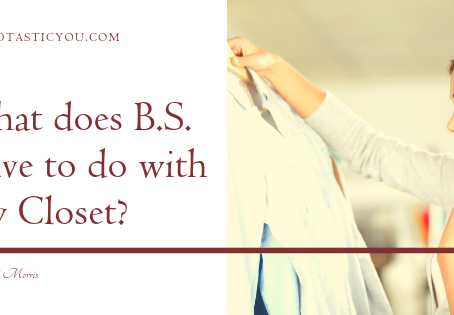What does B.S. Have to do with My Closet?