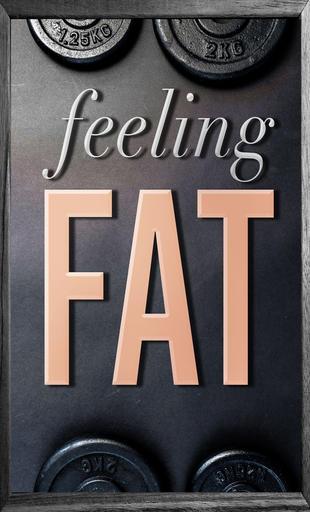 Feeling Fat