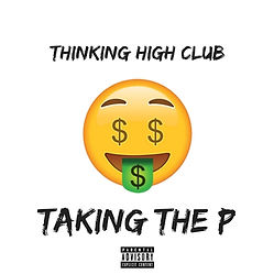 THC (Thinking High Club) - Taking The P