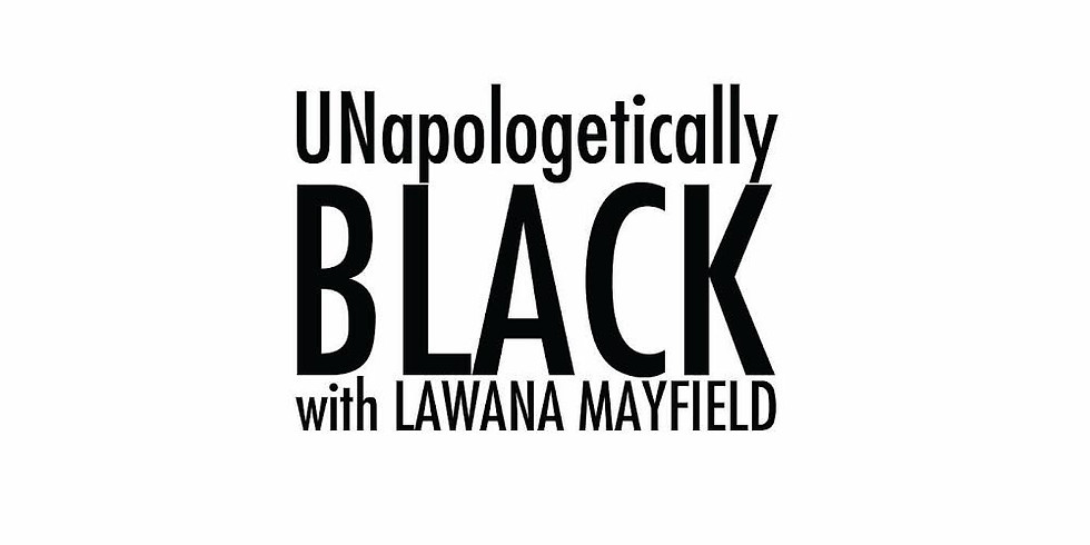 Unapologetically Black with LaWana Mayfield