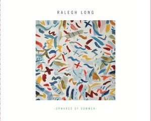 Ralegh Long 'Upwards Of Summer' Available for pre-order now.