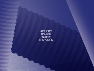 Ace City Racers LP 'Take It Its Yours' out now.