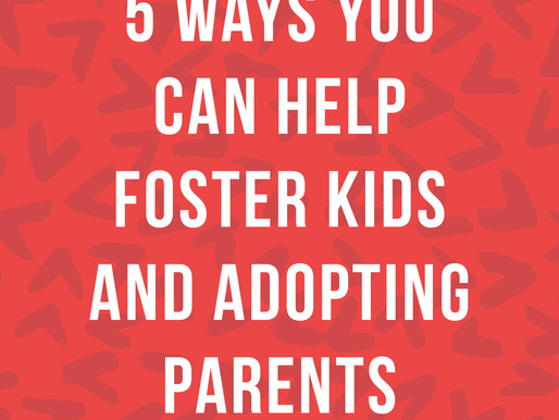 5 Ways You Can Help Foster Kids and Adopting Parents